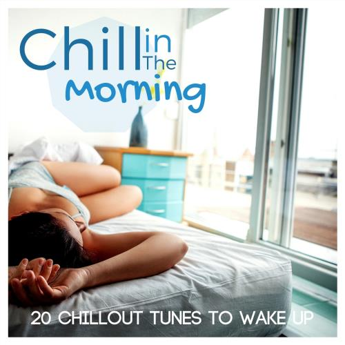 Chill in the Morning 20 Chillout Tunes to Wake Up