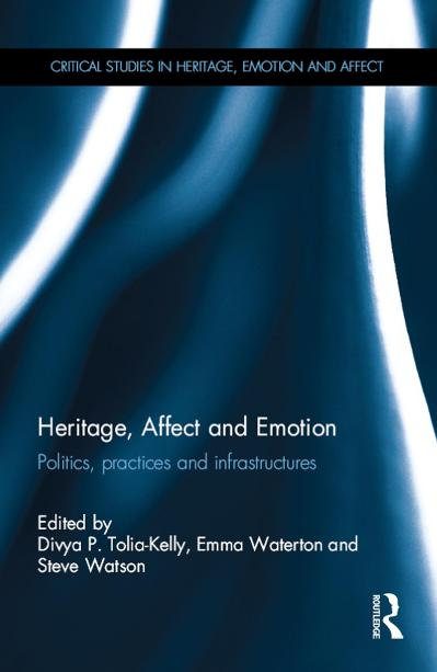 Heritage, Affect and Emotion Politics, practices and infrastructures