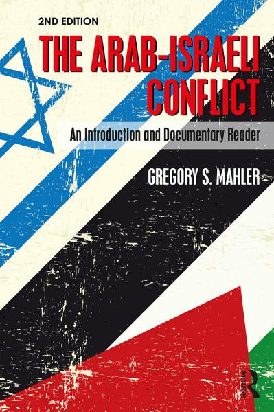The Arab-Israeli Conflict An Introduction and Documentary Reader, 2nd Edition