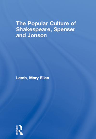 The Popular Culture of Shakespeare, Spenser and Jonson
