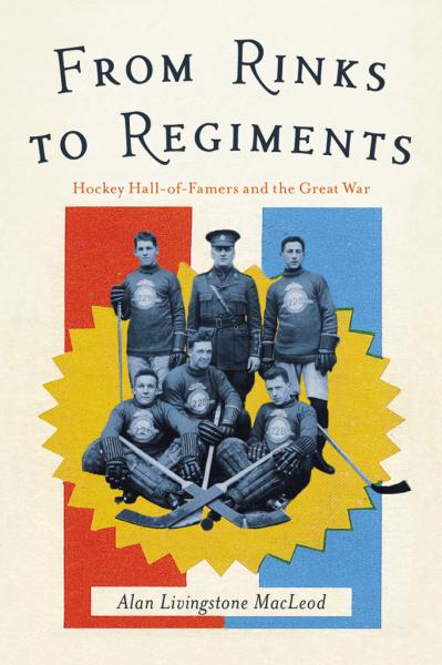 From Rinks to Regiments Hockey Hall-of-Famers and the Great War